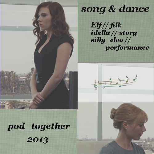 cover for 'song and dance' : pod_together 2013 : filk by Elf : story by idella : performance by silly cleo : separate photos of Natasha and Pepper (screencaps from Iron Man 2)
